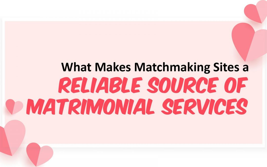What Makes Matchmaking Sites a Reliable Source of Matrimonial Services