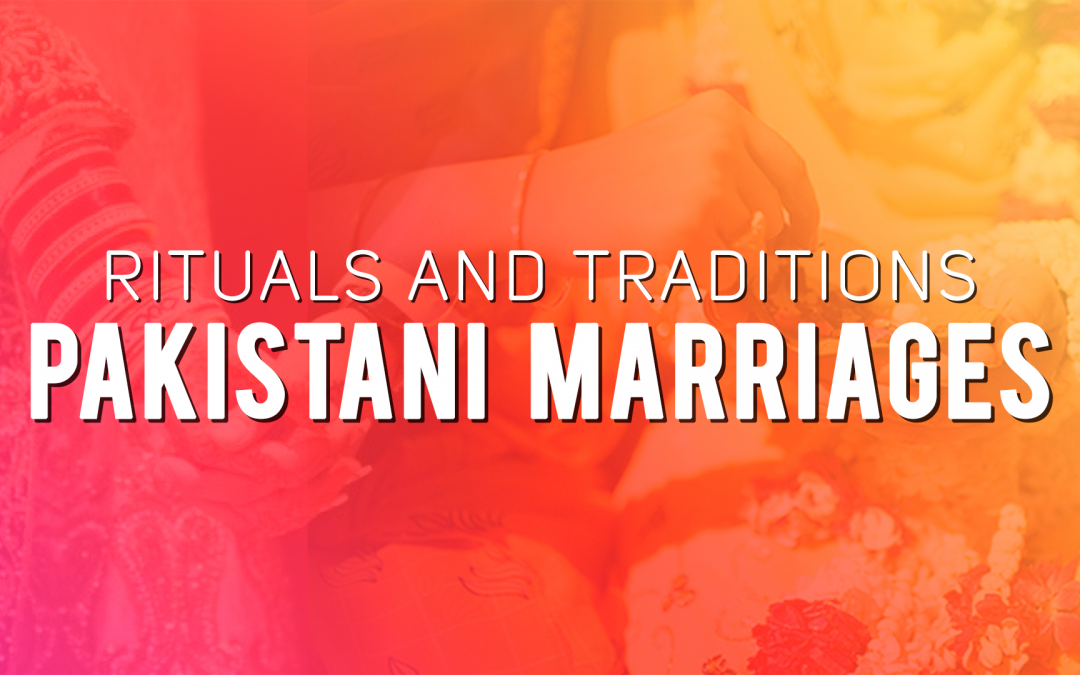Rituals and Traditions in Pakistani Marriages