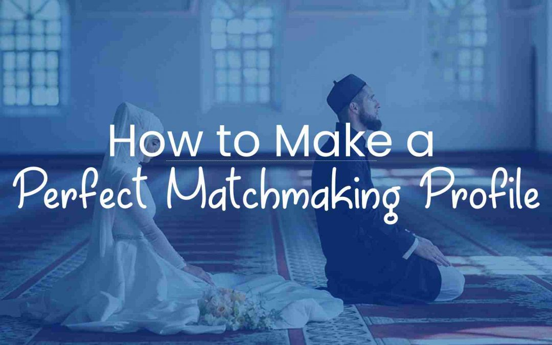 How to Make a Perfect Matchmaking Profile