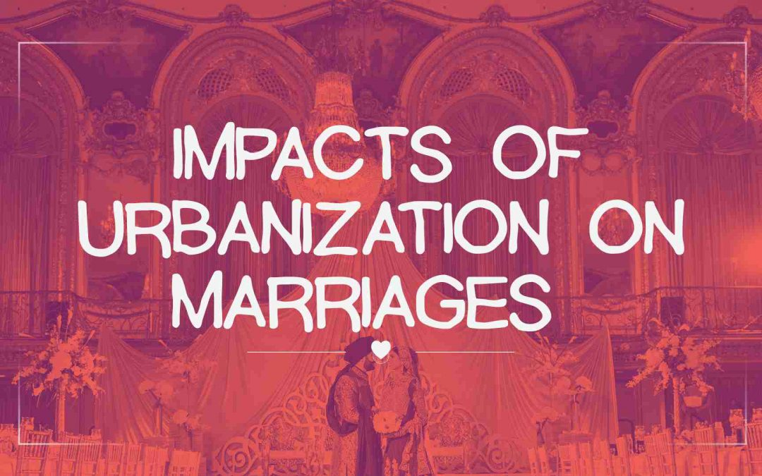 Impacts of Urbanization on marriages
