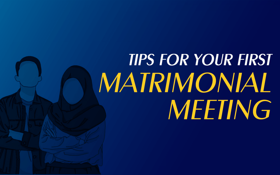 Tips for Your First Matrimonial Meeting